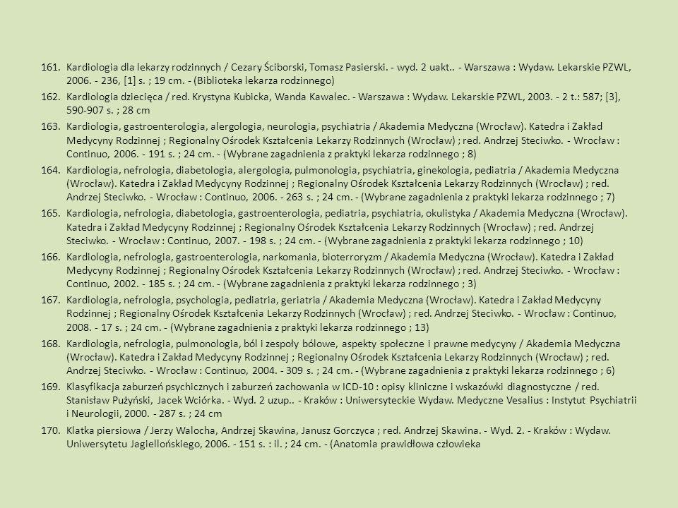 Kardiologia dla lekarzy rodzinnych / Cezary Ściborski, Tomasz Pasierski. - wyd. 2 uakt.. - Warszawa : Wydaw. Lekarskie PZWL, 2006. - 236, [1] s. ; 19 cm. - (Biblioteka lekarza rodzinnego)